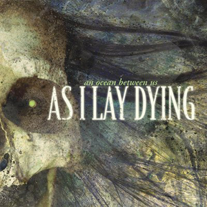 Album Review: As I Lay Dying – An Ocean Between Us