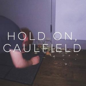 Album Review: Hold On, Caulfield – You're Not Gonna Make It