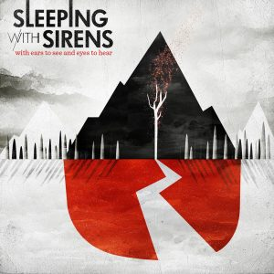 Life-Changing Album: Sleeping With Sirens – With Ears to See and Eyes to Hear