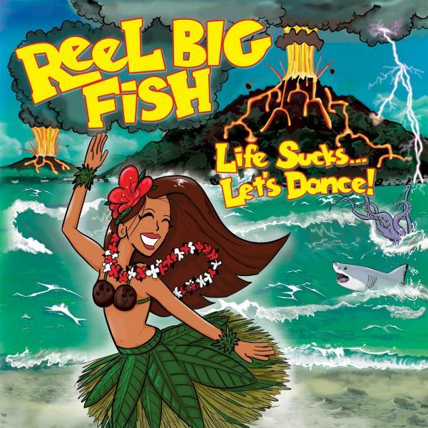 Reel Big Fish Life Sucks...Let's Dance!