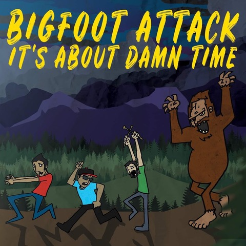 Bigfoot Attack - It's About Damn Time